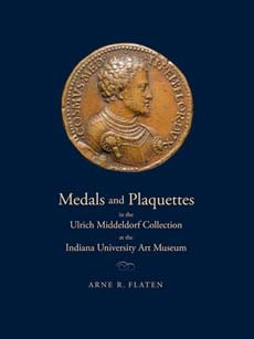 Medals and Plaquettes in the Ulrich Middeldorf Collection at the Indiana University Art Museum: 15th to 20th Centuries Arne R. Flaten