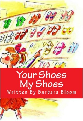 Your Shoes My Shoes Barbara  Bloom