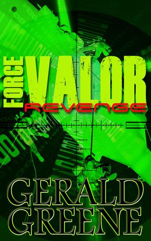 Force Valor Revenge (Force Valor #1)  by  Gerald  Greene