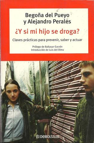 ¿Y si mi hijo se droga? Claves prácticas para prevenir, saber y actuar Begona del Pueyo
