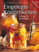 Eingelegte Köstlichkeiten in Essig, Öl und Alkohol  by  Eva Aufreiter