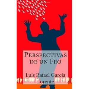 Perspectivas de un feo Luis Rafael García Lorente