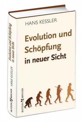 Evolution und Schöpfung in neuer Sicht Hans Kessler