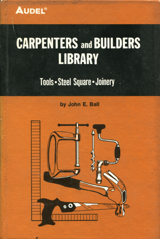 Audel Carpenters and Builders Library: Builders Math, Plans, Specifications John E. Ball