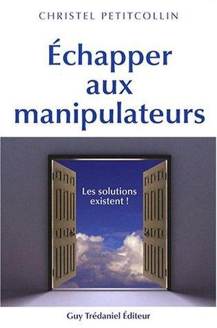 Échapper Aux Manipulateurs : Les solutions existent! Christel Petitcollin