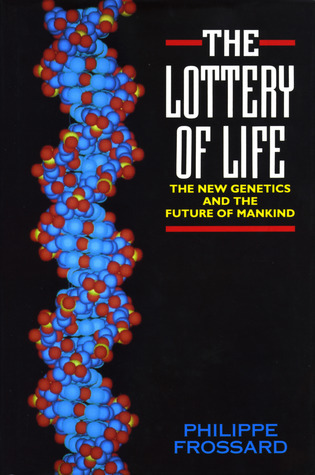 The Lottery of Life: The New Genetics and the Future of Mankind Philippe Frossard