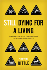 Still Dying for a Living: Corporate Criminal Liability After the Westray Mine Disaster  by  Steven Bittle