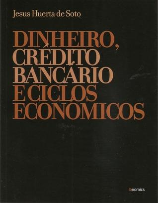 Dinheiro, Crédito Bancário e Ciclos Económicos Jesús Huerta de Soto