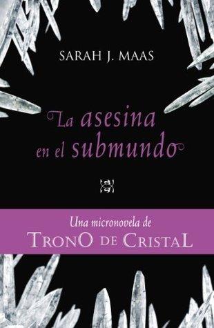 La asesina en el submundo (Trono de cristal, #0.3) Sarah J. Maas