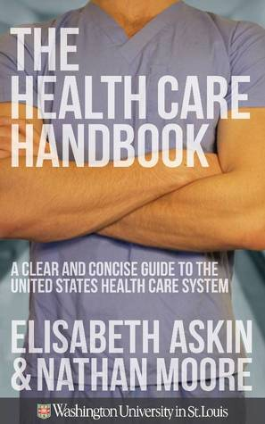 The Health Care Handbook - A Clear and Concise Guide to the American Health Care System Elisabeth Askin