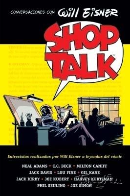 Shop Talk. Conversaciones con Will Eisner Will Eisner