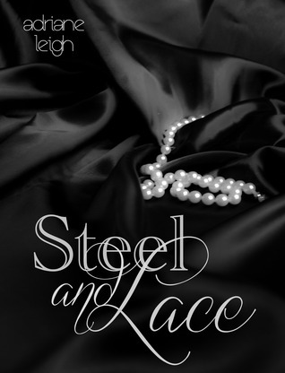 Steel and Lace (Lace, #1) Adriane Leigh