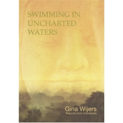 Swimming in Uncharted Waters: Reports from Cambodia Gina Wijers