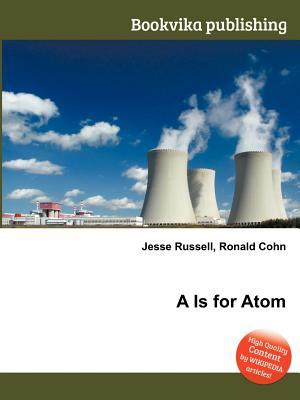 A is for Atom  by  Jesse Russell
