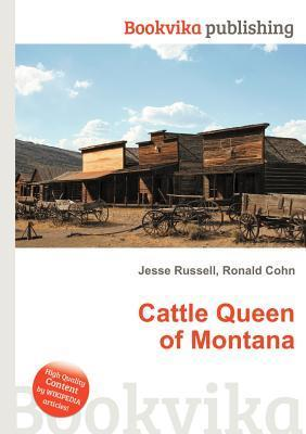 Cattle Queen of Montana  by  Jesse Russell