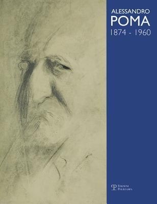 Alessandro Poma, 1874-1960: Catalogo Generale Lodovico Berardi