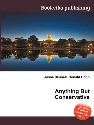 Anything But Conservative  by  Jesse Russell