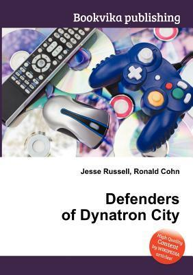 Defenders of Dynatron City  by  Jesse Russell