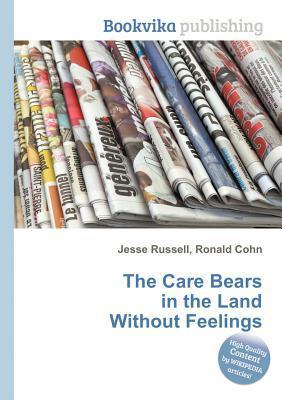 The Care Bears in the Land Without Feelings Jesse Russell