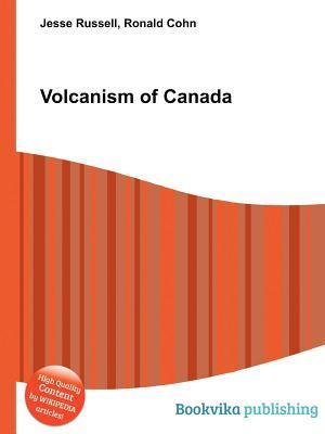 Volcanism of Canada  by  Jesse Russell