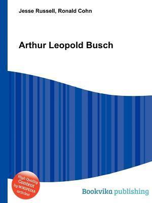 Arthur Leopold Busch  by  Jesse Russell