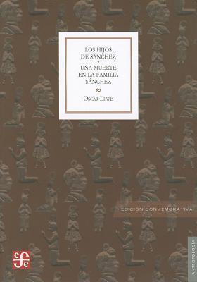 Los Hijos de Sanchez: Una Muerte en la Familia Sanchez: Autobiografia de una Familia Mexicana  by  Oscar Lewis