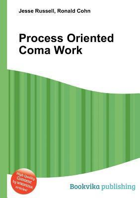 Process Oriented Coma Work  by  Jesse Russell