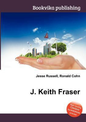 J. Keith Fraser  by  Jesse Russell