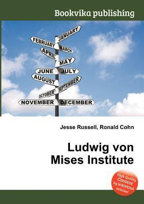 Ludwig Von Mises Institute  by  Jesse Russell