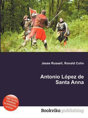 Antonio L Pez de Santa Anna  by  Jesse Russell