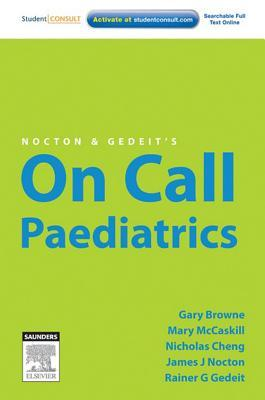 Nocton & Gedeits on Call Paediatrics  by  Gary J Browne