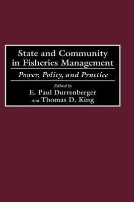 State and Community in Fisheries Management: Power, Policy, and Practice E. Paul Durrenberger