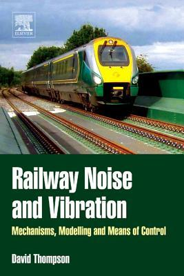 Railway Noise and Vibration: Mechanisms, Modelling and Means of Control  by  David    Thompson