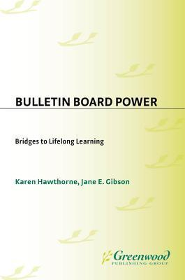 Bulletin Board Power: Bridges to Lifelong Learning  by  Karen Hawthorne
