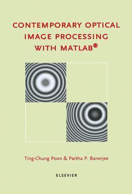 Contemporary Optical Image Processing with MATLAB Ting-Chung Poon