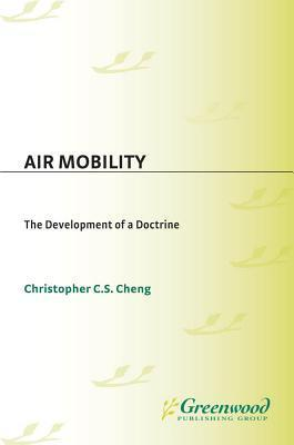 Air Mobility: The Development of a Doctrine  by  Christopher C.S. Cheng