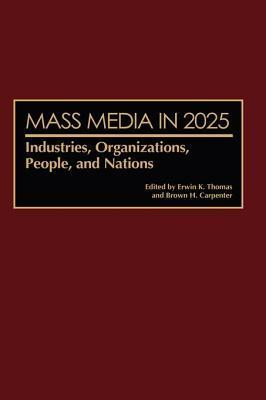 Mass Media in 2025: Industries, Organizations, People, and Nations Erwin K. Thomas