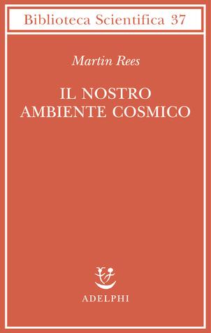 Il nostro ambiente cosmico  by  Martin J. Rees