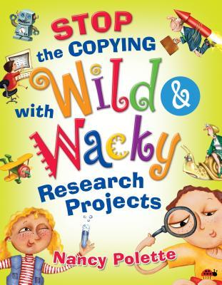 Stop the Copying with Wild and Wacky Research Projects  by  Nancy J Polette