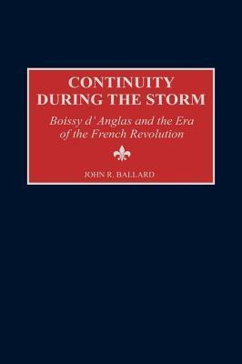 Continuity During the Storm: Boissy DAnglas and the Era of the French Revolution John R. Ballard