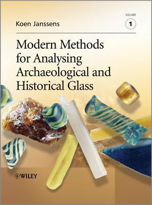 Modern Methods For Analysing Archaeological And Historical Glass Koen Janssens