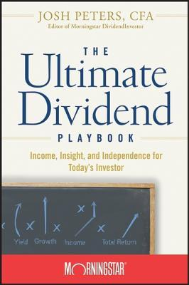 The Ultimate Dividend Playbook: Income, Insight and Independence for Todays Investor Inc Morningstar Inc