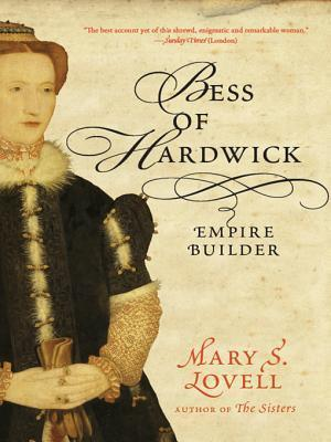 Bess of Hardwick: Empire Builder Mary S. Lovell