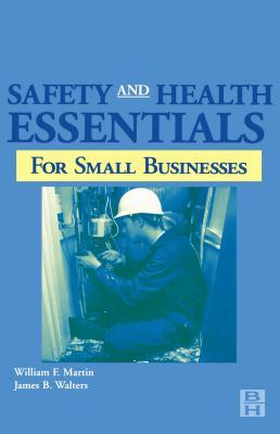 Safety and Health Essentials: OSHA Compliance for Small Businesses  by  William Martin
