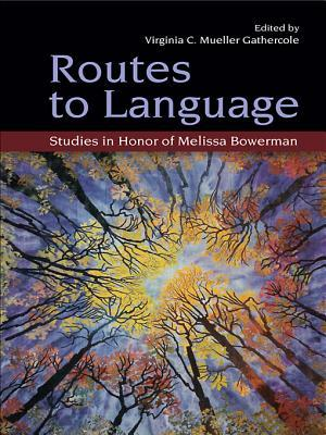 Routes to Language  by  Virginia C. Mueller Gathercole