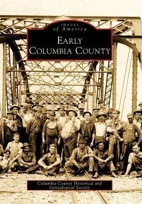 Early Columbia County  by  Columbia County Historical and Genealogi
