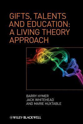 Gifts, Talents and Education: A Living Theory Approach Barry Hymer