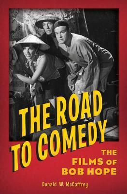 The Road to Comedy: The Films of Bob Hope  by  Donald W. McCaffrey