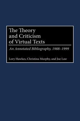 The Theory and Criticism of Virtual Texts: An Annotated Bibliography, 1988-1999  by  Lory Hawkes