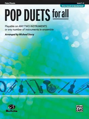 Pop Duets for All: Flute/Piccolo, Level 1-4: Playable on Any Two Instruments or Any Number of Instruments in Ensemble Michael Story